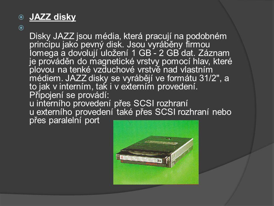  JAZZ disky  Disky JAZZ jsou média, která pracují na podobném principu jako pevný disk. Jsou vyráběny firmou Iomega a dovolují uložení 1 GB - 2 GB d