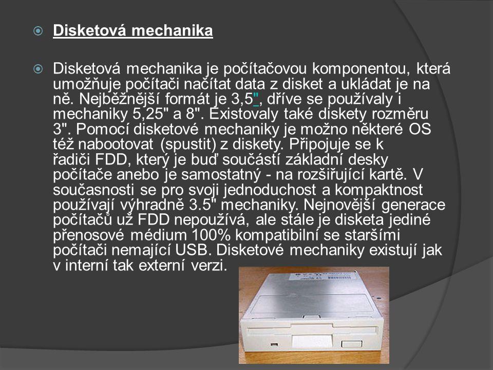  Disketová mechanika  Disketová mechanika je počítačovou komponentou, která umožňuje počítači načítat data z disket a ukládat je na ně. Nejběžnější