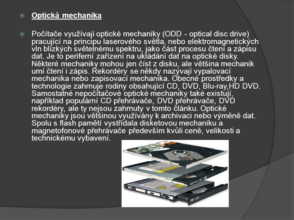  Optická mechanika  Počítače využívají optické mechaniky (ODD - optical disc drive) pracující na principu laserového světla, nebo elektromagnetickýc