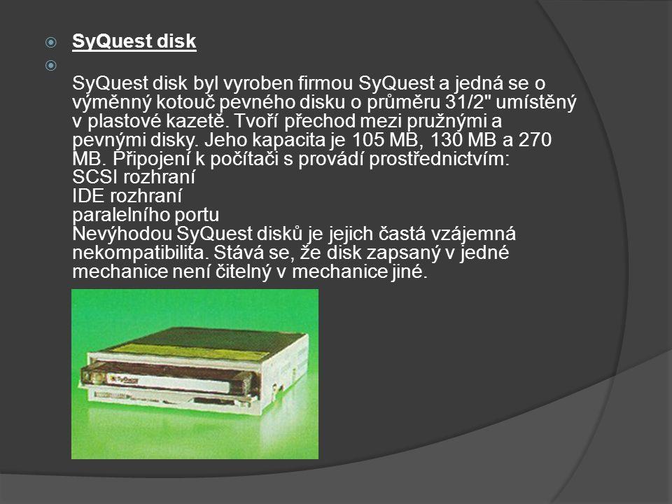  SyQuest disk  SyQuest disk byl vyroben firmou SyQuest a jedná se o výměnný kotouč pevného disku o průměru 31/2