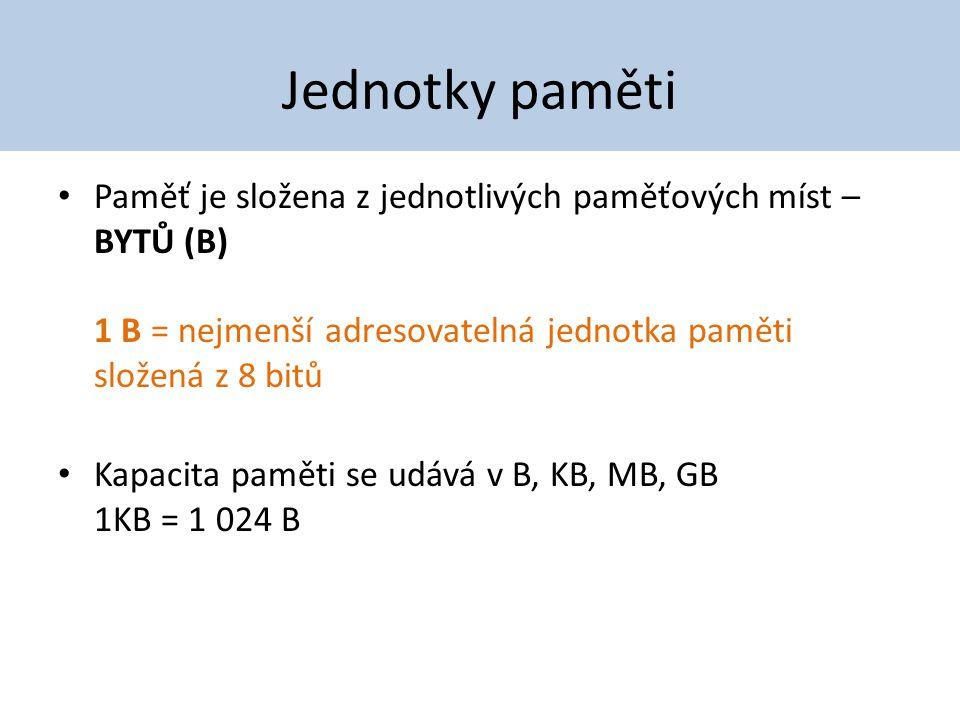 Jednotky paměti Paměť je složena z jednotlivých paměťových míst – BYTŮ (B) 1 B = nejmenší adresovatelná jednotka paměti složená z 8 bitů Kapacita pamě