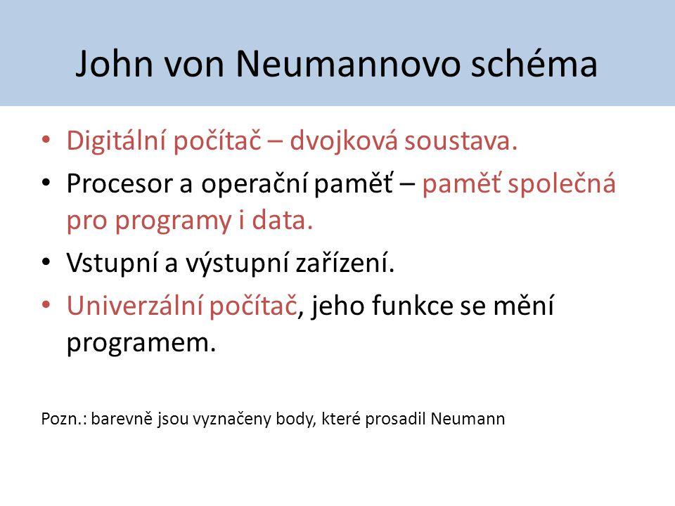 John von Neumannovo schéma Digitální počítač – dvojková soustava. Procesor a operační paměť – paměť společná pro programy i data. Vstupní a výstupní z