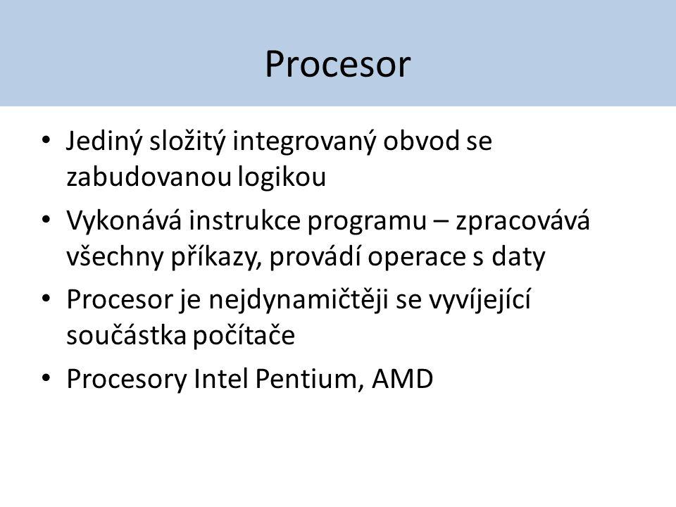 Procesor Jediný složitý integrovaný obvod se zabudovanou logikou Vykonává instrukce programu – zpracovává všechny příkazy, provádí operace s daty Proc
