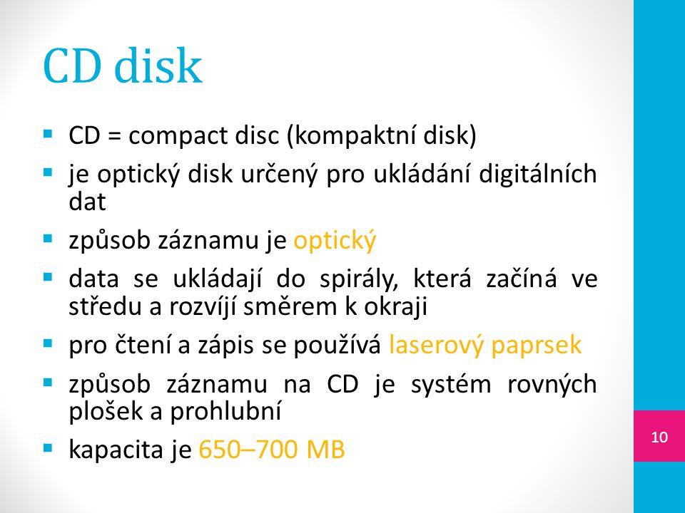  CD = compact disc (kompaktní disk)  je optický disk určený pro ukládání digitálních dat  způsob záznamu je optický  data se ukládají do spirály,