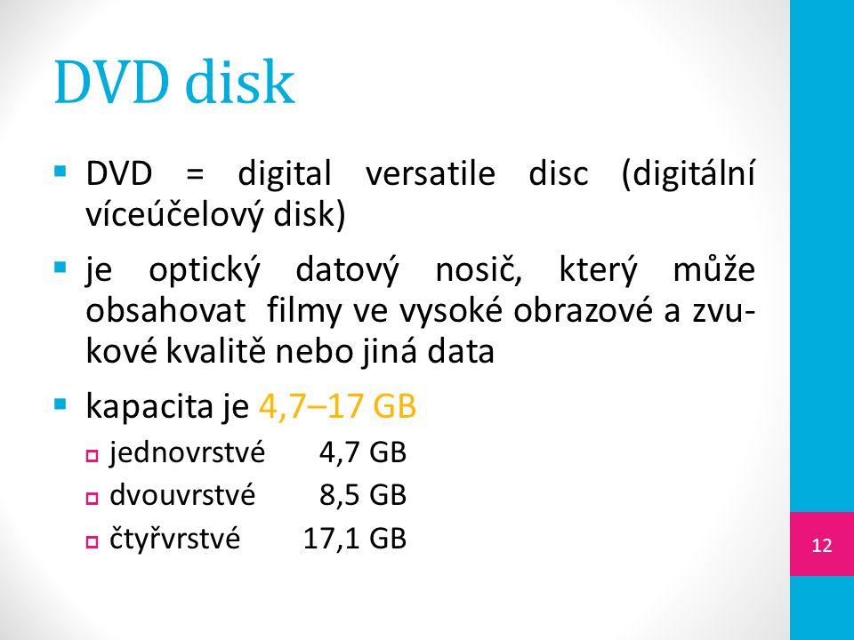 DVD disk  DVD = digital versatile disc (digitální víceúčelový disk)  je optický datový nosič, který může obsahovat filmy ve vysoké obrazové a zvu- k