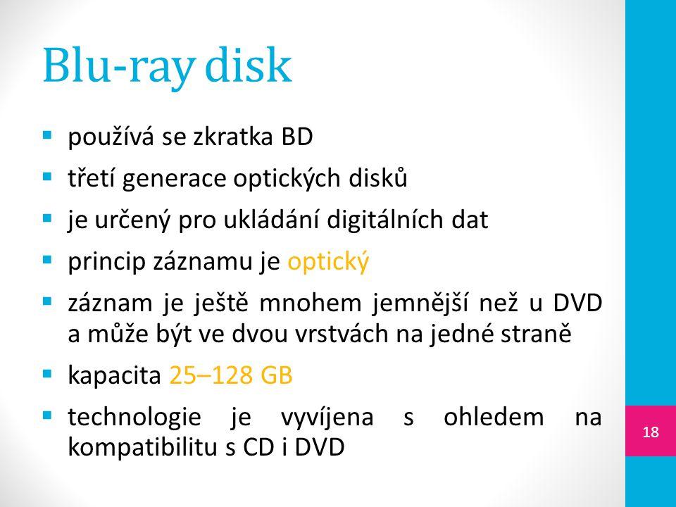 Blu-ray disk  používá se zkratka BD  třetí generace optických disků  je určený pro ukládání digitálních dat  princip záznamu je optický  záznam j