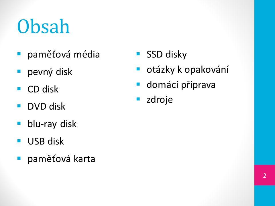 Obsah  paměťová média  pevný disk  CD disk  DVD disk  blu-ray disk  USB disk  paměťová karta  SSD disky  otázky k opakování  domácí příprava