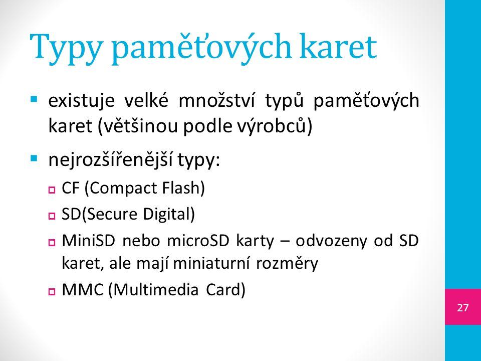 Typy paměťových karet  existuje velké množství typů paměťových karet (většinou podle výrobců)  nejrozšířenější typy:  CF (Compact Flash)  SD(Secur