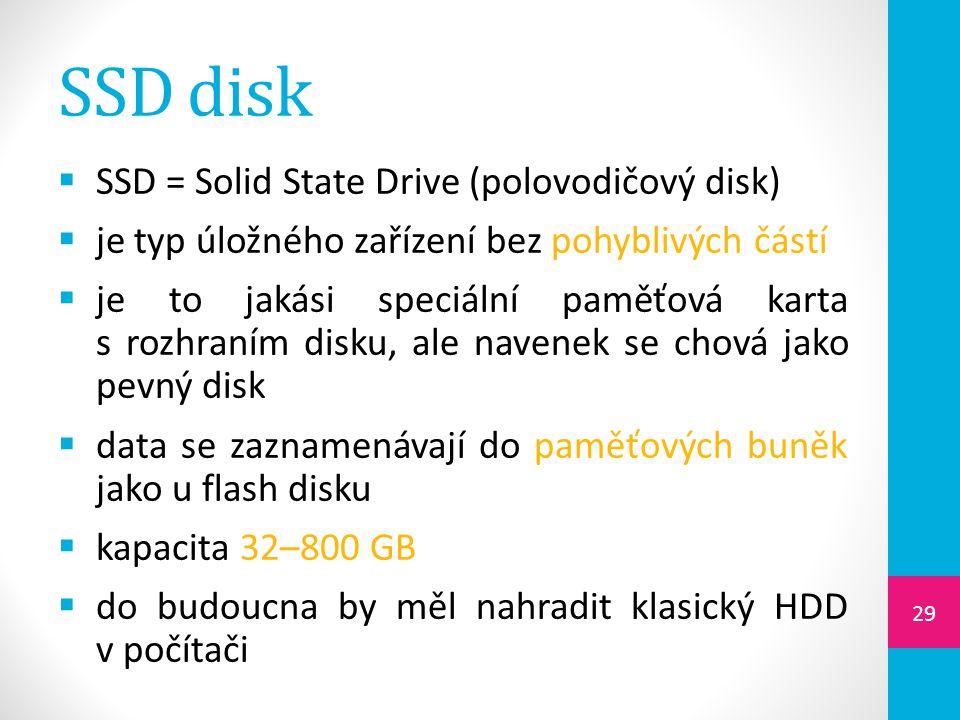 SSD disk  SSD = Solid State Drive (polovodičový disk)  je typ úložného zařízení bez pohyblivých částí  je to jakási speciální paměťová karta s rozh