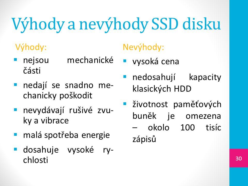 Výhody a nevýhody SSD disku Výhody:  nejsou mechanické části  nedají se snadno me- chanicky poškodit  nevydávají rušivé zvu- ky a vibrace  malá sp
