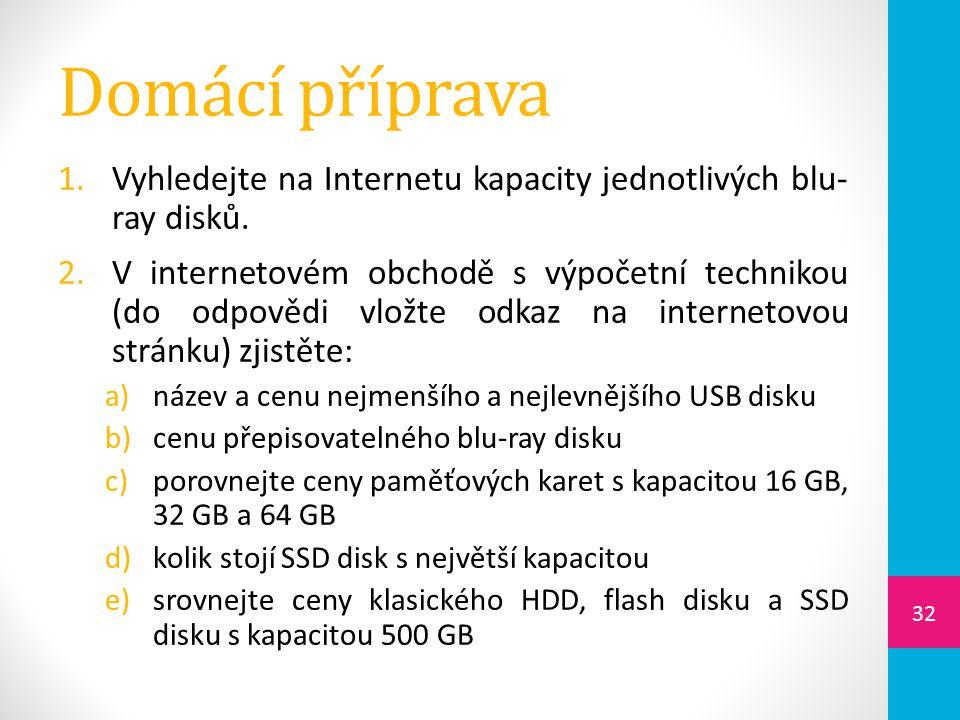 Domácí příprava 1.Vyhledejte na Internetu kapacity jednotlivých blu- ray disků. 2.V internetovém obchodě s výpočetní technikou (do odpovědi vložte odk