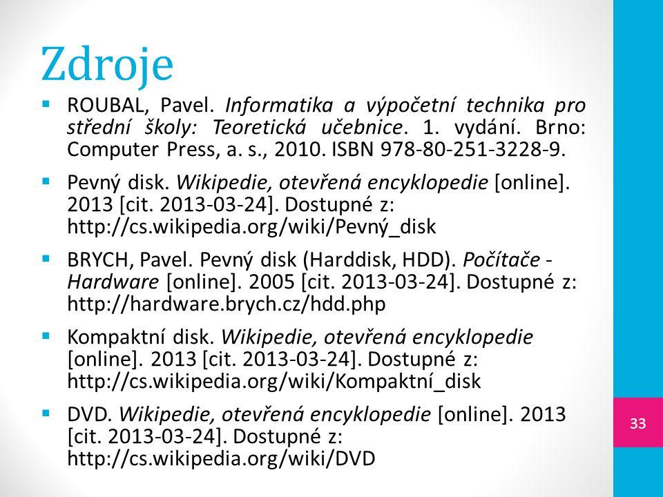 Zdroje  ROUBAL, Pavel. Informatika a výpočetní technika pro střední školy: Teoretická učebnice. 1. vydání. Brno: Computer Press, a. s., 2010. ISBN 97