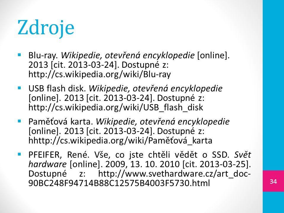 Zdroje  Blu-ray. Wikipedie, otevřená encyklopedie [online]. 2013 [cit. 2013-03-24]. Dostupné z: http://cs.wikipedia.org/wiki/Blu-ray  USB flash disk