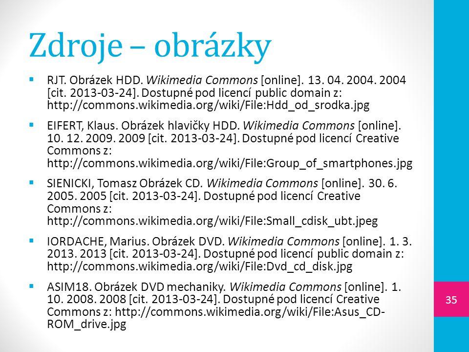 Zdroje – obrázky  RJT. Obrázek HDD. Wikimedia Commons [online]. 13. 04. 2004. 2004 [cit. 2013-03-24]. Dostupné pod licencí public domain z: http://co