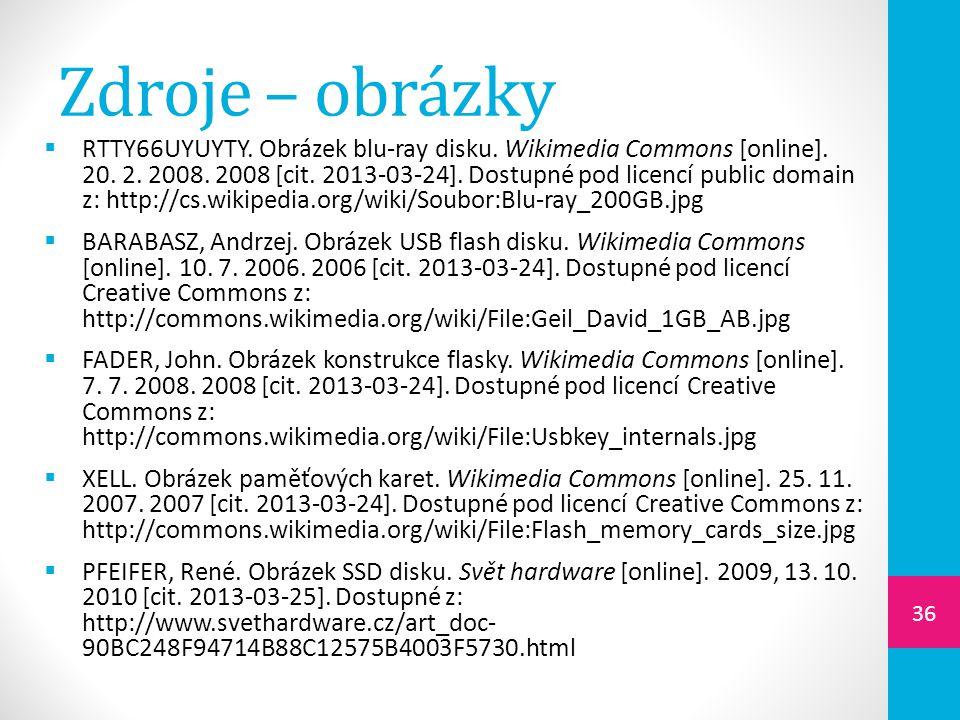 Zdroje – obrázky  RTTY66UYUYTY. Obrázek blu-ray disku. Wikimedia Commons [online]. 20. 2. 2008. 2008 [cit. 2013-03-24]. Dostupné pod licencí public d
