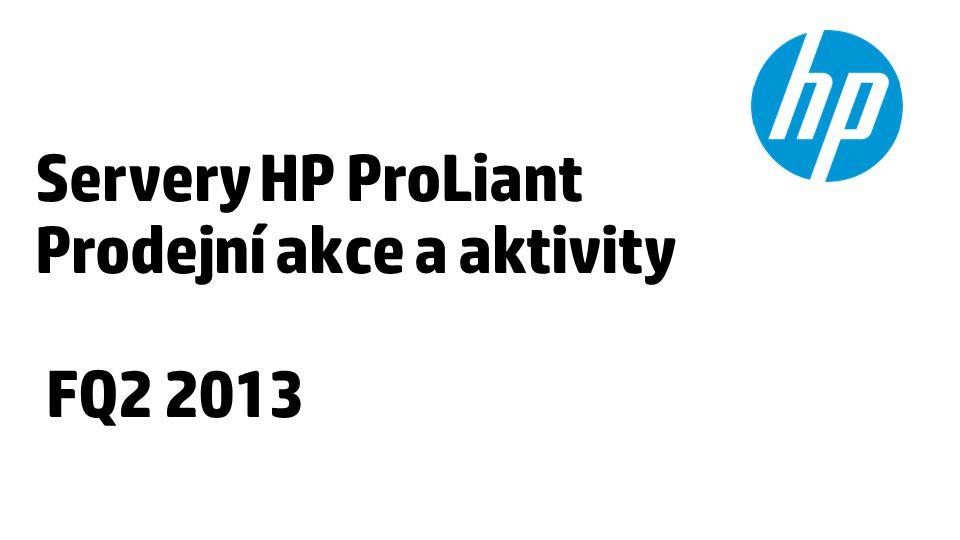Servery HP ProLiant Prodejní akce a aktivity FQ2 2013