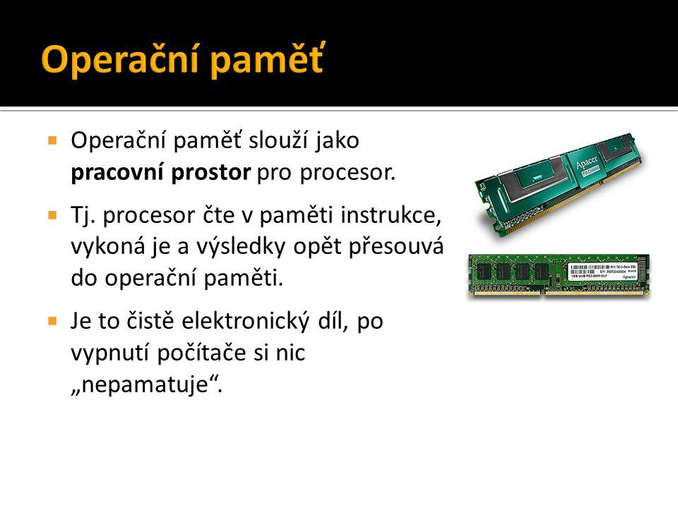  Operační paměť slouží jako pracovní prostor pro procesor.  Tj. procesor čte v paměti instrukce, vykoná je a výsledky opět přesouvá do operační pamě