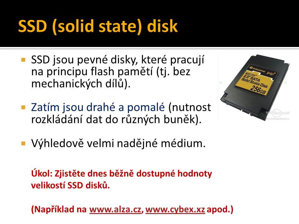  SSD jsou pevné disky, které pracují na principu flash pamětí (tj. bez mechanických dílů).  Zatím jsou drahé a pomalé (nutnost rozkládání dat do růz