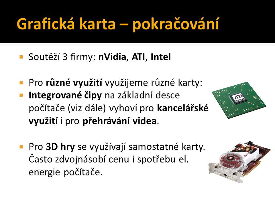  Soutěží 3 firmy: nVidia, ATI, Intel  Pro různé využití využijeme různé karty:  Integrované čipy na základní desce počítače (viz dále) vyhoví pro k