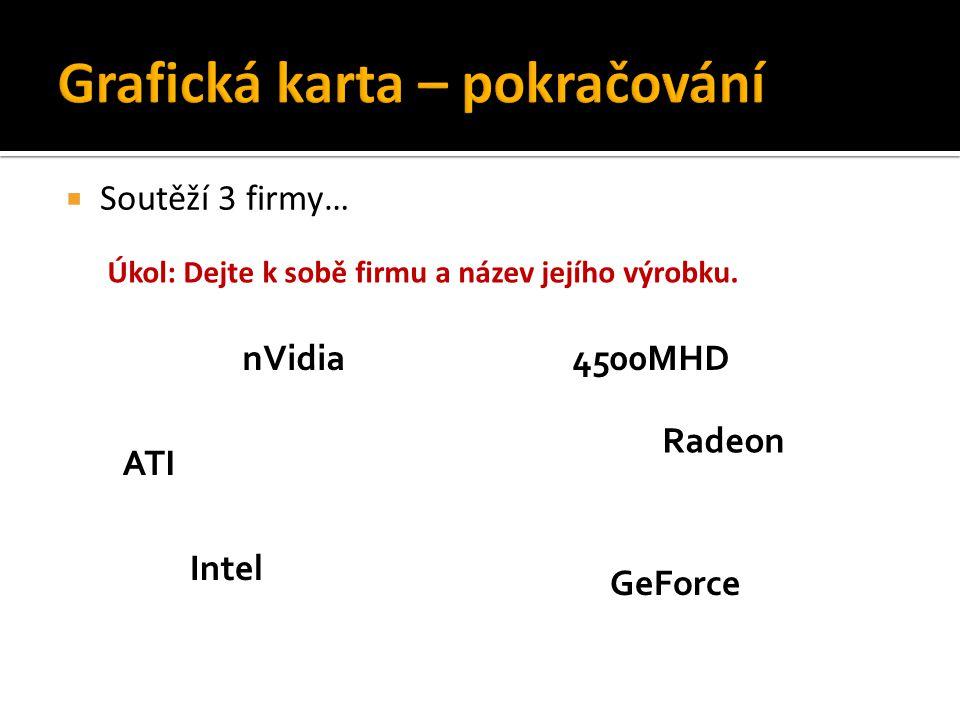  Soutěží 3 firmy… Úkol: Dejte k sobě firmu a název jejího výrobku. nVidia ATI Intel GeForce Radeon 4500MHD