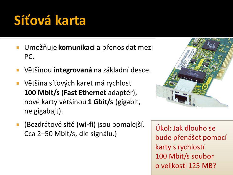  Umožňuje komunikaci a přenos dat mezi PC.  Většinou integrovaná na základní desce.  Většina síťových karet má rychlost 100 Mbit/s (Fast Ethernet a
