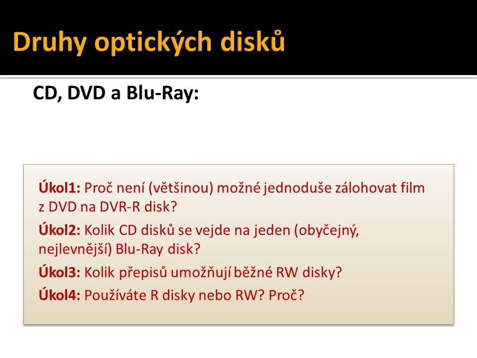 CD, DVD a Blu-Ray: Úkol1: Proč není (většinou) možné jednoduše zálohovat film z DVD na DVR-R disk? Úkol2: Kolik CD disků se vejde na jeden (obyčejný,