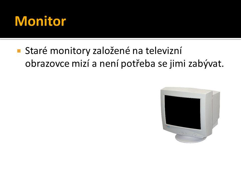  Staré monitory založené na televizní obrazovce mizí a není potřeba se jimi zabývat.