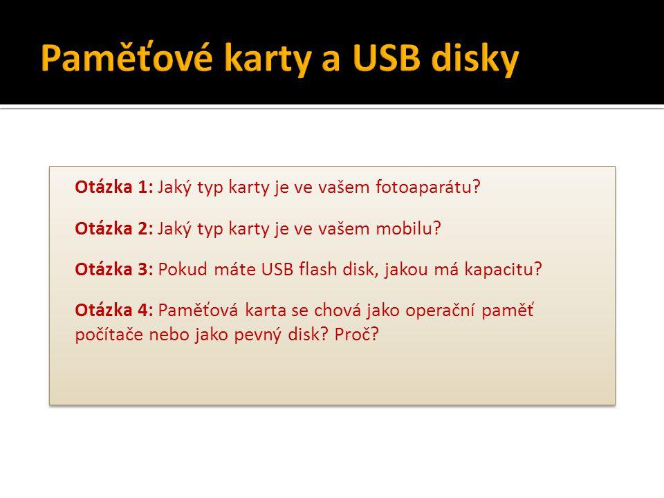 Otázka 1: Jaký typ karty je ve vašem fotoaparátu? Otázka 2: Jaký typ karty je ve vašem mobilu? Otázka 3: Pokud máte USB flash disk, jakou má kapacitu?