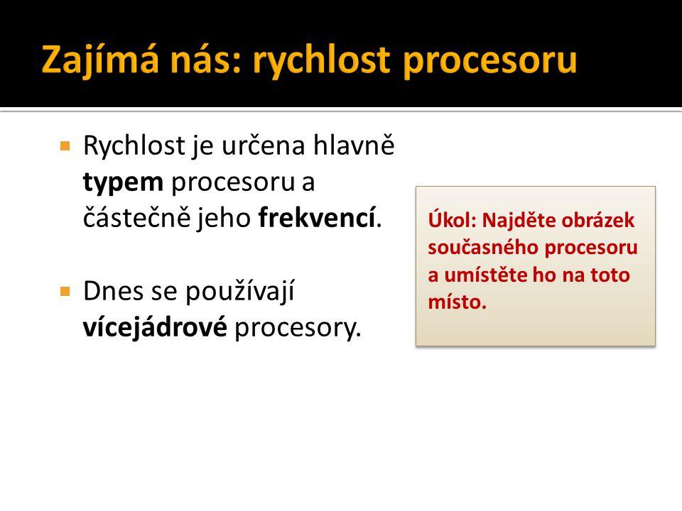  Rychlost je určena hlavně typem procesoru a částečně jeho frekvencí.  Dnes se používají vícejádrové procesory. Úkol: Najděte obrázek současného pro