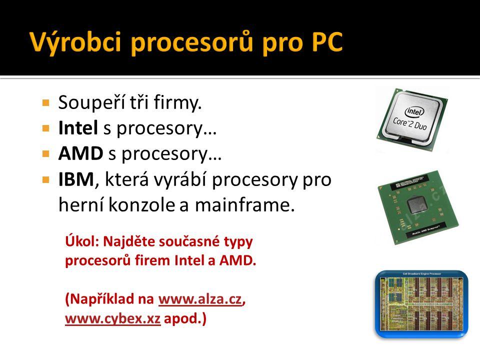  Soupeří tři firmy.  Intel s procesory…  AMD s procesory…  IBM, která vyrábí procesory pro herní konzole a mainframe. Úkol: Najděte současné typy
