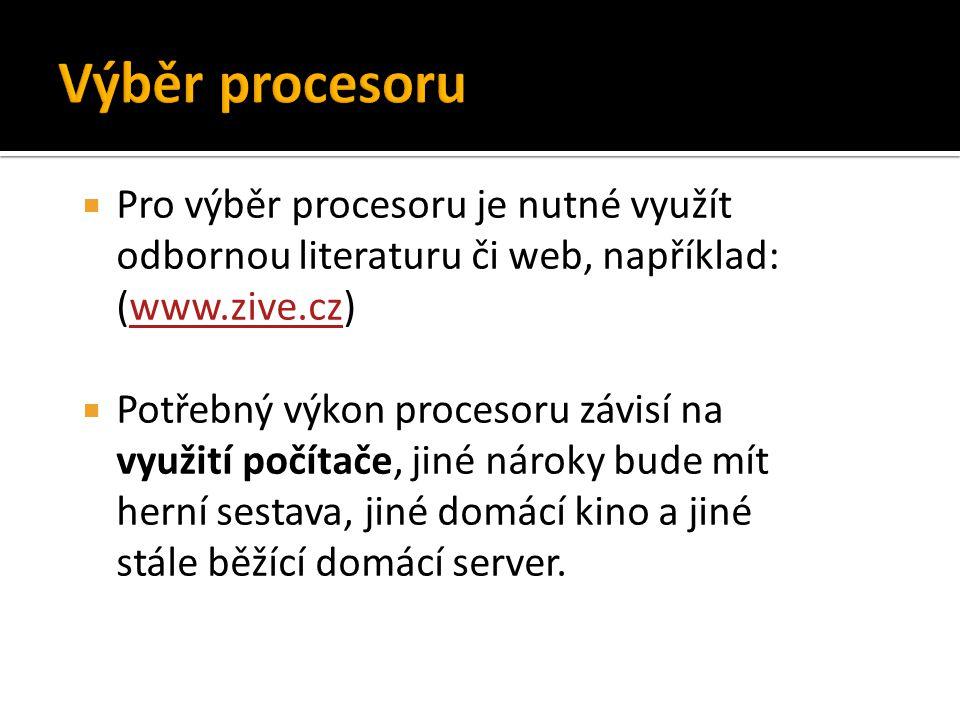  Pro výběr procesoru je nutné využít odbornou literaturu či web, například: (www.zive.cz)www.zive.cz  Potřebný výkon procesoru závisí na využití poč