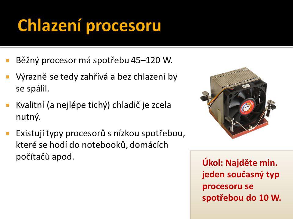  Běžný procesor má spotřebu 45–120 W.  Výrazně se tedy zahřívá a bez chlazení by se spálil.  Kvalitní (a nejlépe tichý) chladič je zcela nutný.  E
