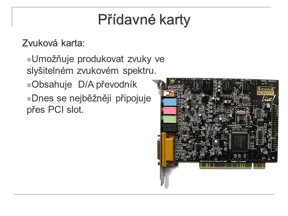 Přídavné karty Zvuková karta: Umožňuje produkovat zvuky ve slyšitelném zvukovém spektru. Obsahuje D/A převodník Dnes se nejběžněji připojuje přes PCI