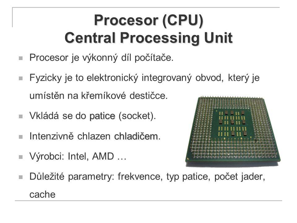 Procesor (CPU) Central Processing Unit Procesor je výkonný díl počítače. Fyzicky je to elektronický integrovaný obvod, který je umístěn na křemíkové d