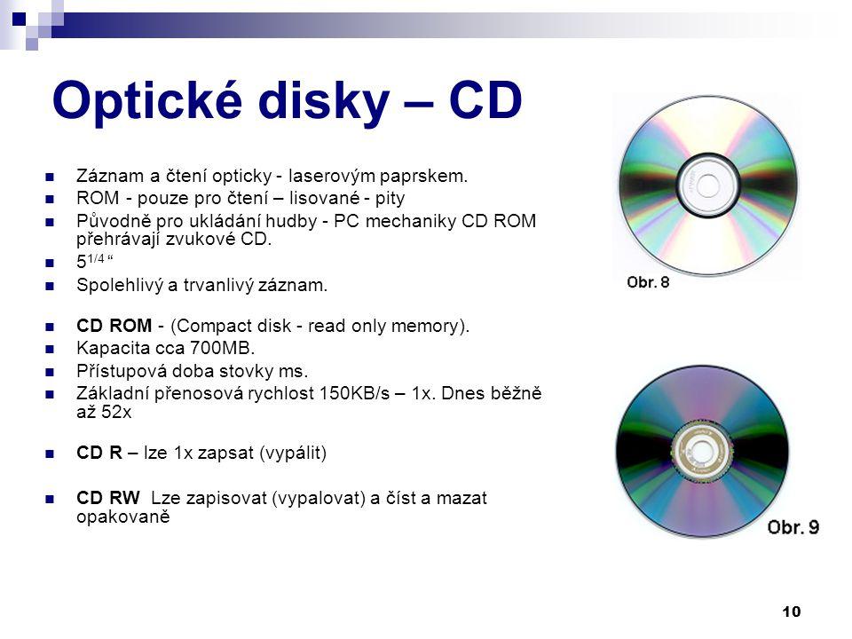 10 Optické disky – CD Záznam a čtení opticky - laserovým paprskem.