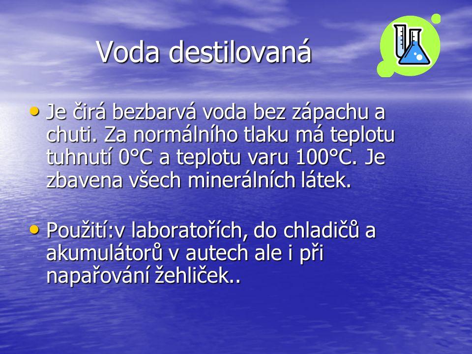 Voda destilovaná Je čirá bezbarvá voda bez zápachu a chuti.