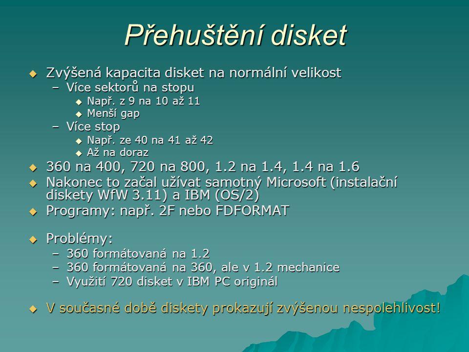Přehuštění disket  Zvýšená kapacita disket na normální velikost –Více sektorů na stopu  Např. z 9 na 10 až 11  Menší gap –Více stop  Např. ze 40 n