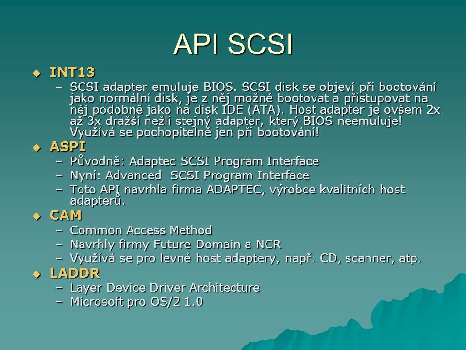 API SCSI  INT13 –SCSI adapter emuluje BIOS. SCSI disk se objeví při bootování jako normální disk, je z něj možné bootovat a přistupovat na něj podobn