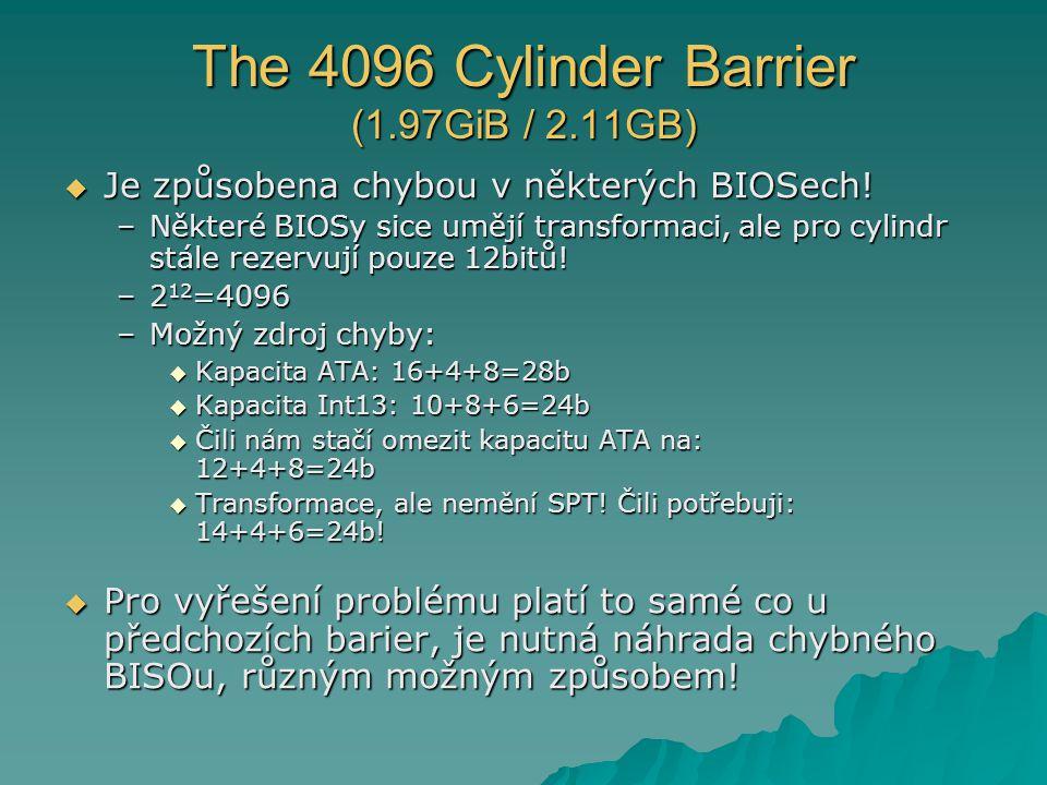 The 4096 Cylinder Barrier (1.97GiB / 2.11GB)  Je způsobena chybou v některých BIOSech! –Některé BIOSy sice umějí transformaci, ale pro cylindr stále