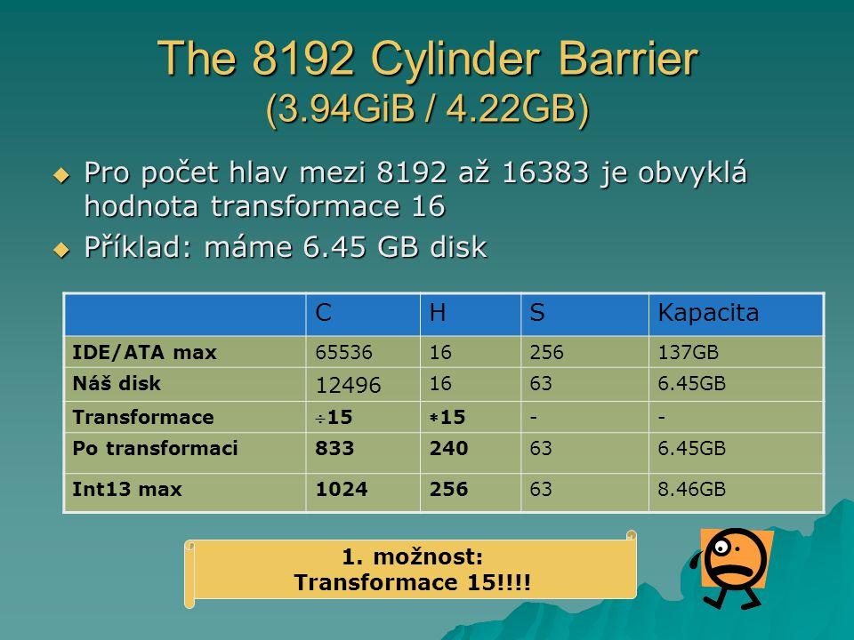 The 8192 Cylinder Barrier (3.94GiB / 4.22GB)  Pro počet hlav mezi 8192 až 16383 je obvyklá hodnota transformace 16  Příklad: máme 6.45 GB disk CHSKapacita IDE/ATA max6553616256137GB Náš disk 12496 16636.45GB Transformace 1515 -- Po transformaci833240636.45GB Int13 max1024256638.46GB 1.možnost: Transformace 15!!!!