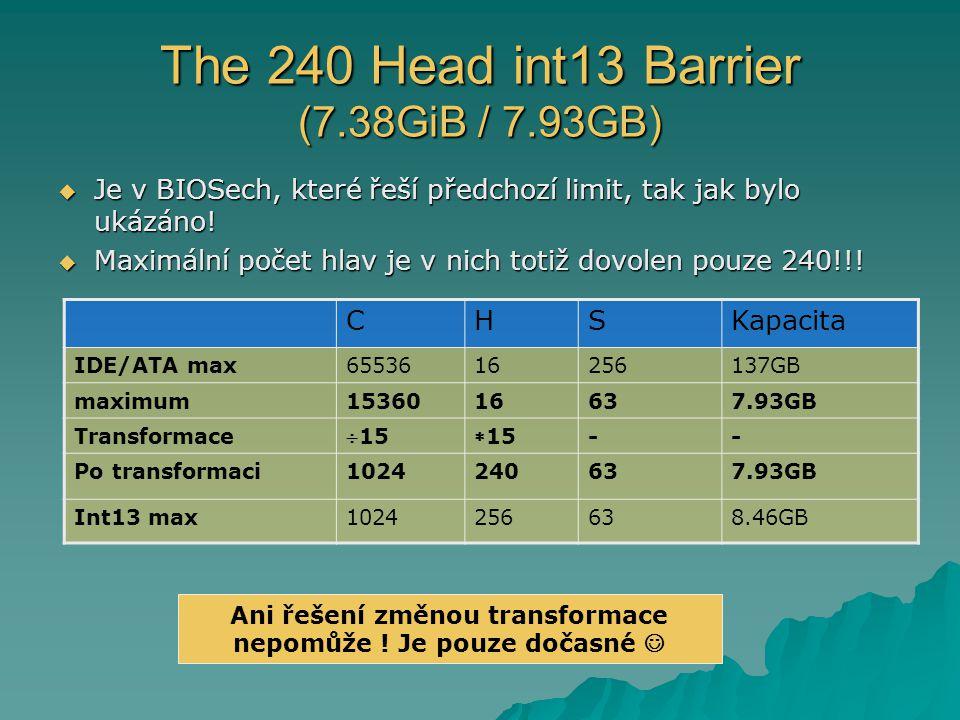 The 240 Head int13 Barrier (7.38GiB / 7.93GB)  Je v BIOSech, které řeší předchozí limit, tak jak bylo ukázáno!  Maximální počet hlav je v nich totiž