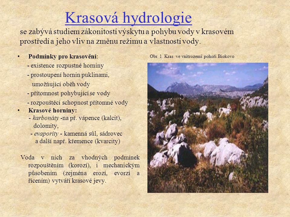 Krasová hydrologie se zabývá studiem zákonitostí výskytu a pohybu vody v krasovém prostředí a jeho vliv na změnu režimu a vlastností vody. Obr. 1 Kras