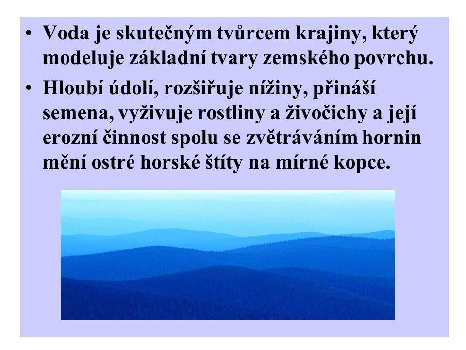 Voda je skutečným tvůrcem krajiny, který modeluje základní tvary zemského povrchu.