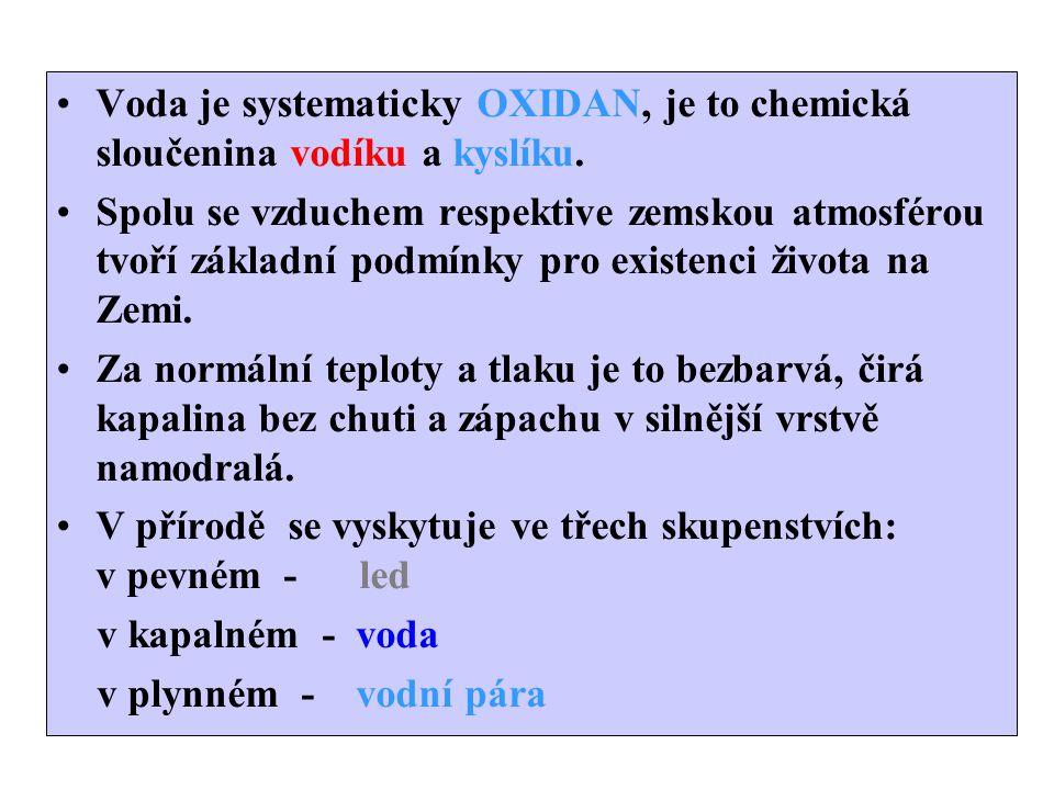 Voda je systematicky OXIDAN, je to chemická sloučenina vodíku a kyslíku. Spolu se vzduchem respektive zemskou atmosférou tvoří základní podmínky pro e