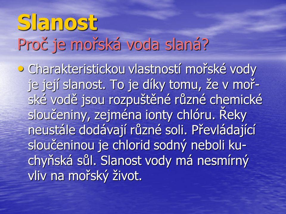 Slanost Proč je mořská voda slaná.Charakteristickou vlastností mořské vody je její slanost.