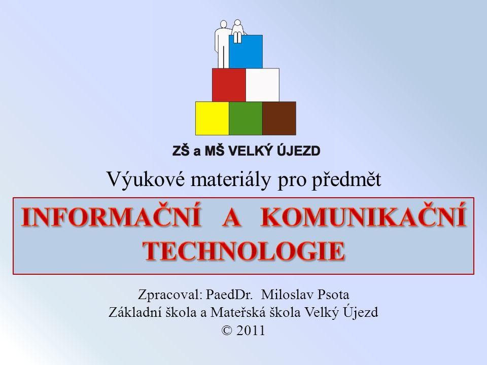 Výukové materiály pro předmět Zpracoval: PaedDr. Miloslav Psota Základní škola a Mateřská škola Velký Újezd © 2011