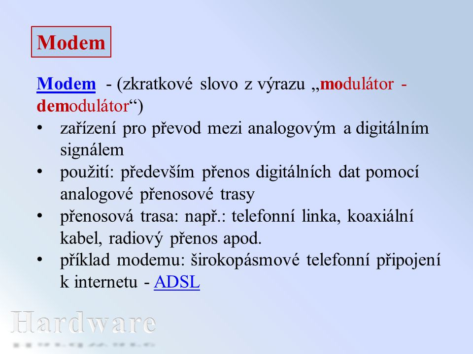"""Modem Modem - (zkratkové slovo z výrazu """"modulátor - demodulátor"""") zařízení pro převod mezi analogovým a digitálním signálem použití: především přenos"""