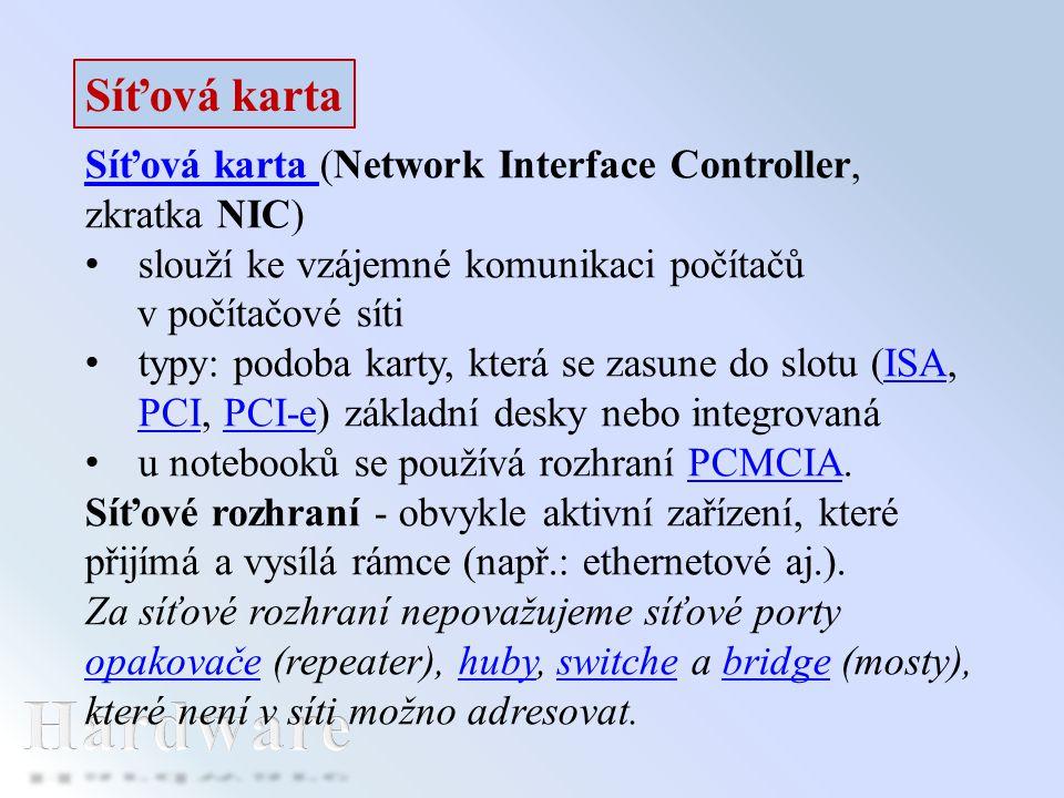 Síťová karta Síťová karta (Network Interface Controller, zkratka NIC) slouží ke vzájemné komunikaci počítačů v počítačové síti typy: podoba karty, kte