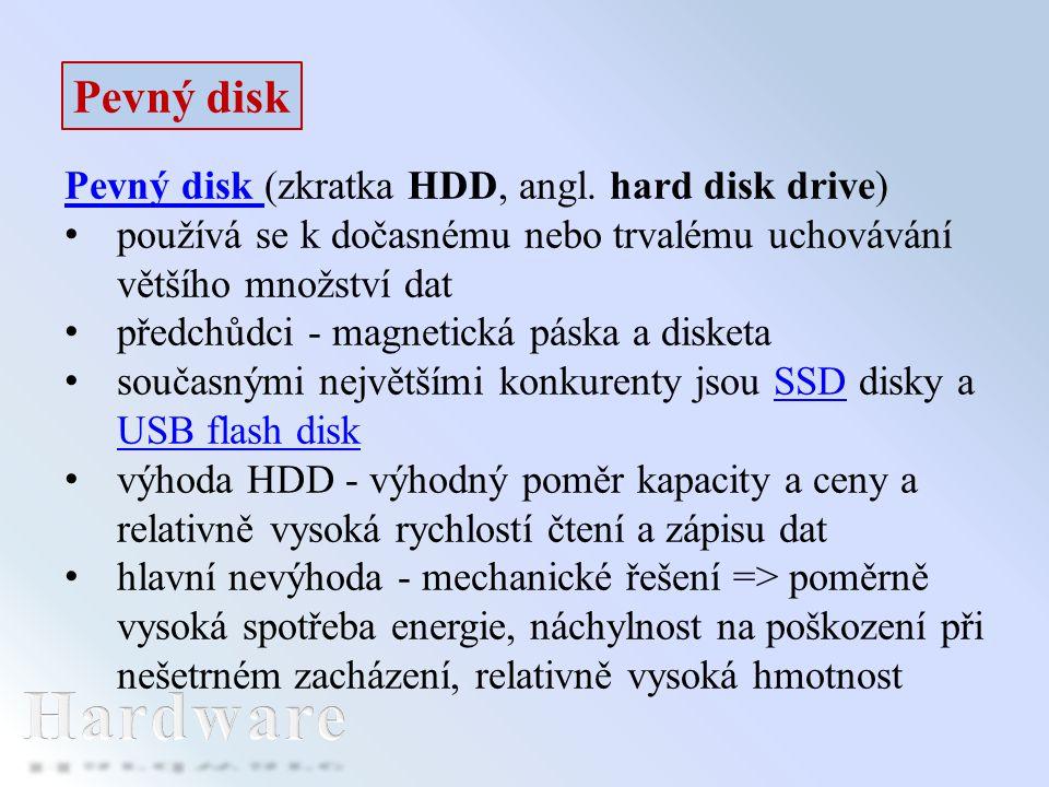 Pevný disk Pevný disk (zkratka HDD, angl. hard disk drive) používá se k dočasnému nebo trvalému uchovávání většího množství dat předchůdci - magnetick