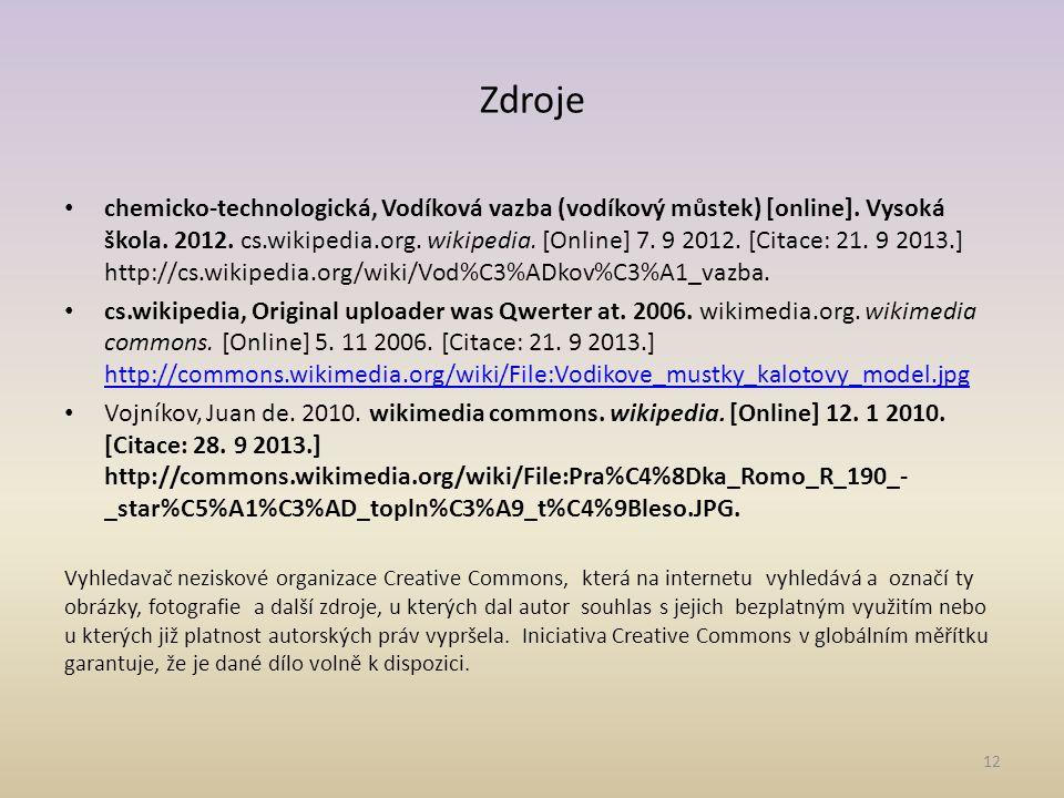 Zdroje chemicko-technologická, Vodíková vazba (vodíkový můstek) [online]. Vysoká škola. 2012. cs.wikipedia.org. wikipedia. [Online] 7. 9 2012. [Citace